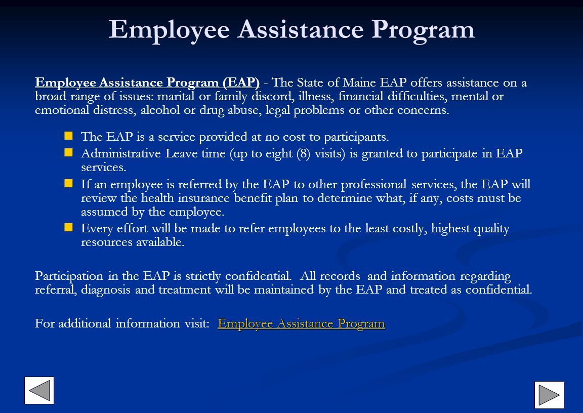 Employee Assistance Program Employee Assistance Program (EAP) - The State of Maine EAP offers assistance on a broad range of issues: marital or family