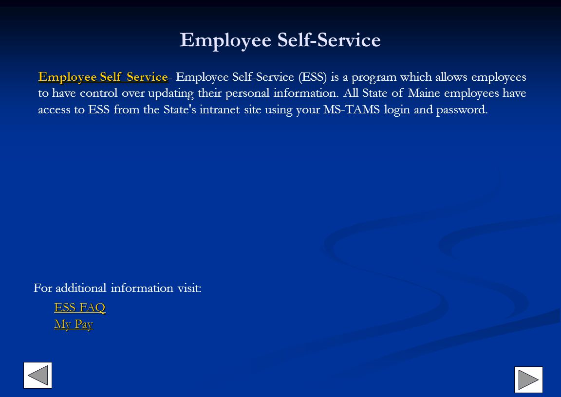 Employee Self-Service Employee Self Service Employee Self ServiceEmployee Self Service Employee Self Service- Employee Self-Service (ESS) is a program which allows employees to have control over updating their personal information.