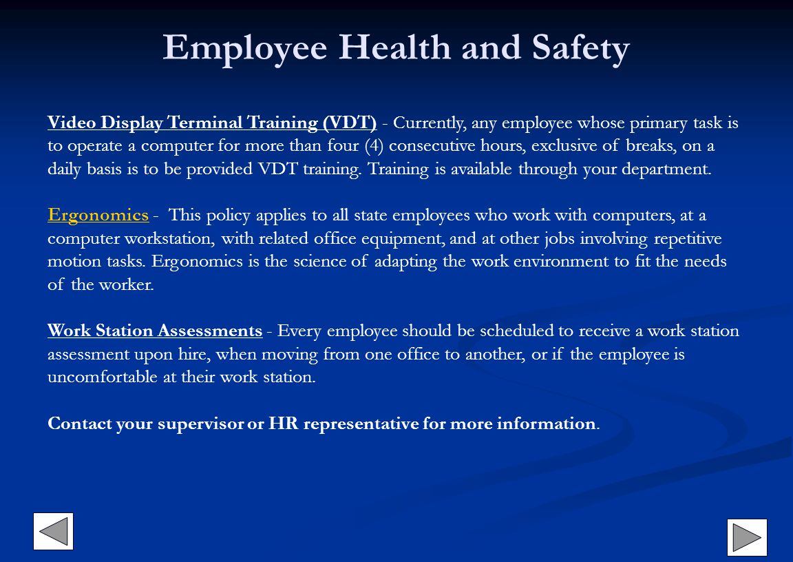 Video Display Terminal Training (VDT) - Currently, any employee whose primary task is to operate a computer for more than four (4) consecutive hours,