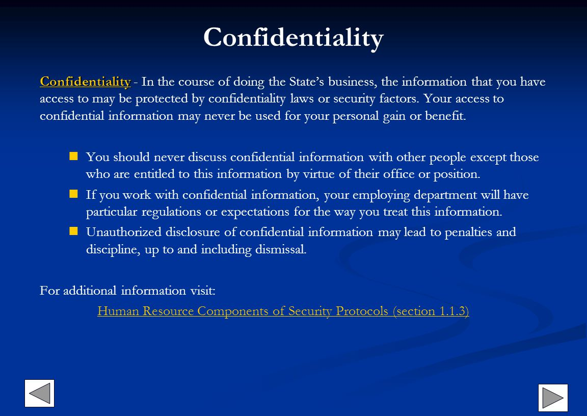 Confidentiality Confidentiality Confidentiality - In the course of doing the States business, the information that you have access to may be protected