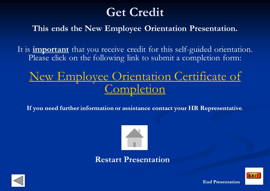 Get Credit This ends the New Employee Orientation Presentation. It is important that you receive credit for this self-guided orientation. Please click