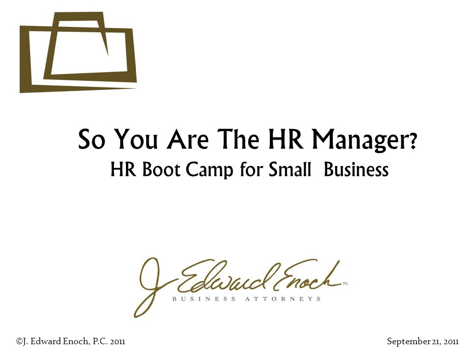 So You Are The HR Manager. HR Boot Camp for Small Business ©J.