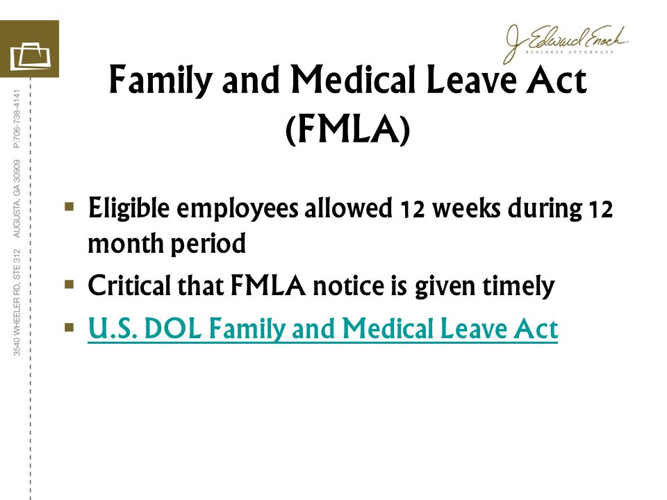Eligible employees allowed 12 weeks during 12 month period Critical that FMLA notice is given timely U.S.