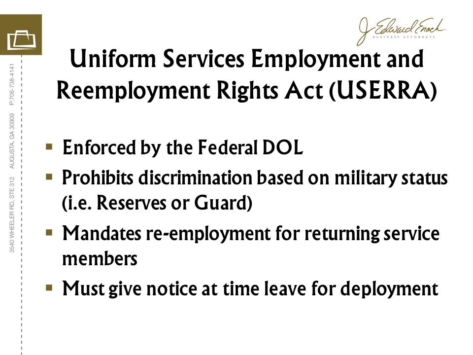 Enforced by the Federal DOL Prohibits discrimination based on military status (i.e.