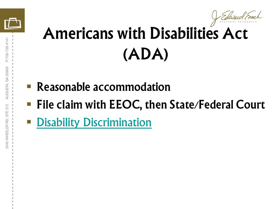Reasonable accommodation File claim with EEOC, then State/Federal Court Disability Discrimination Americans with Disabilities Act (ADA)