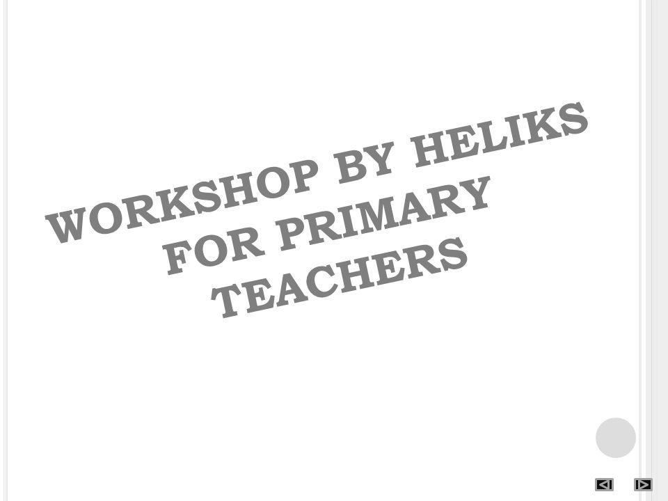 WORKSHOP BY HELIKS FOR PRIMARY TEACHERS