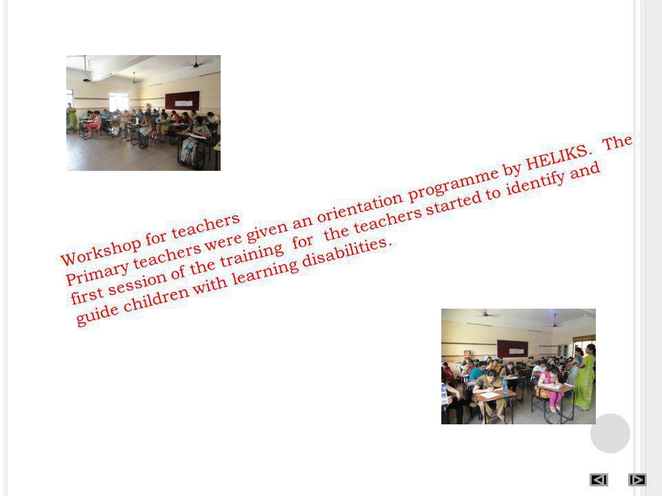 Workshop for teachers Primary teachers were given an orientation programme by HELIKS.