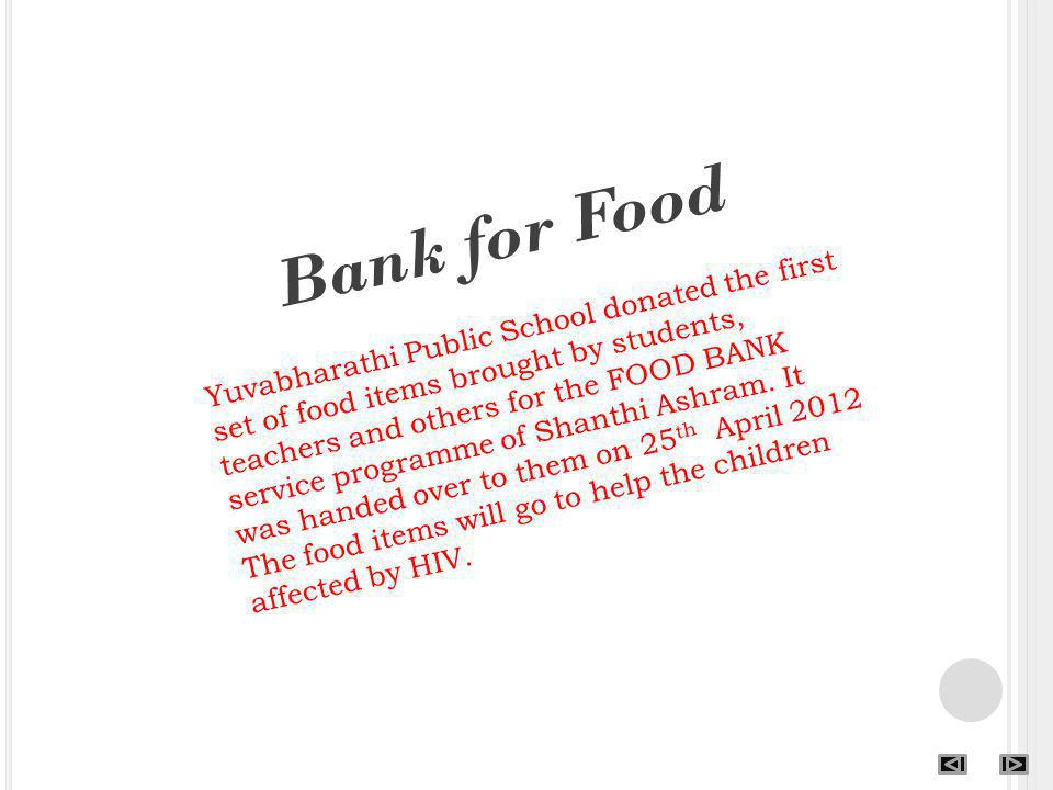 Bank for Food Yuvabharathi Public School donated the first set of food items brought by students, teachers and others for the FOOD BANK service progra