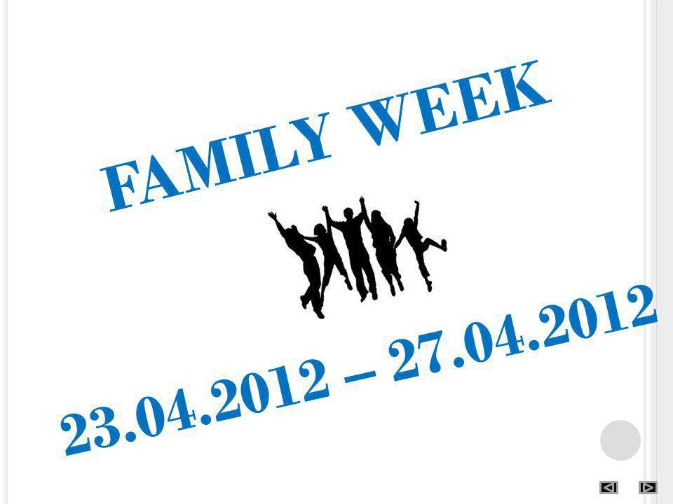 FAMILY WEEK 23.04.2012 – 27.04.2012