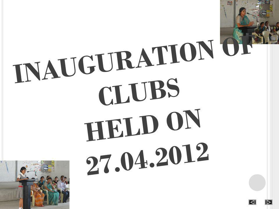INAUGURATION OF CLUBS HELD ON 27.04.2012