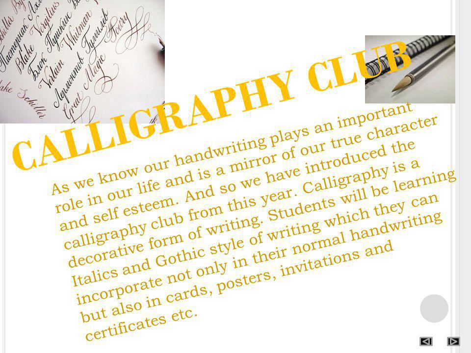 CALLIGRAPHY CLUB As we know our handwriting plays an important role in our life and is a mirror of our true character and self esteem. And so we have
