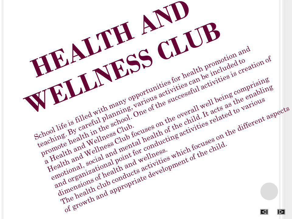 HEALTH AND WELLNESS CLUB School life is filled with many opportunities for health promotion and teaching.