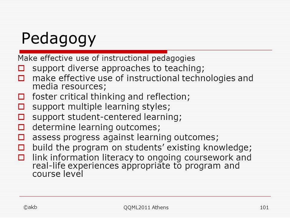 Pedagogy Make effective use of instructional pedagogies support diverse approaches to teaching; make effective use of instructional technologies and m
