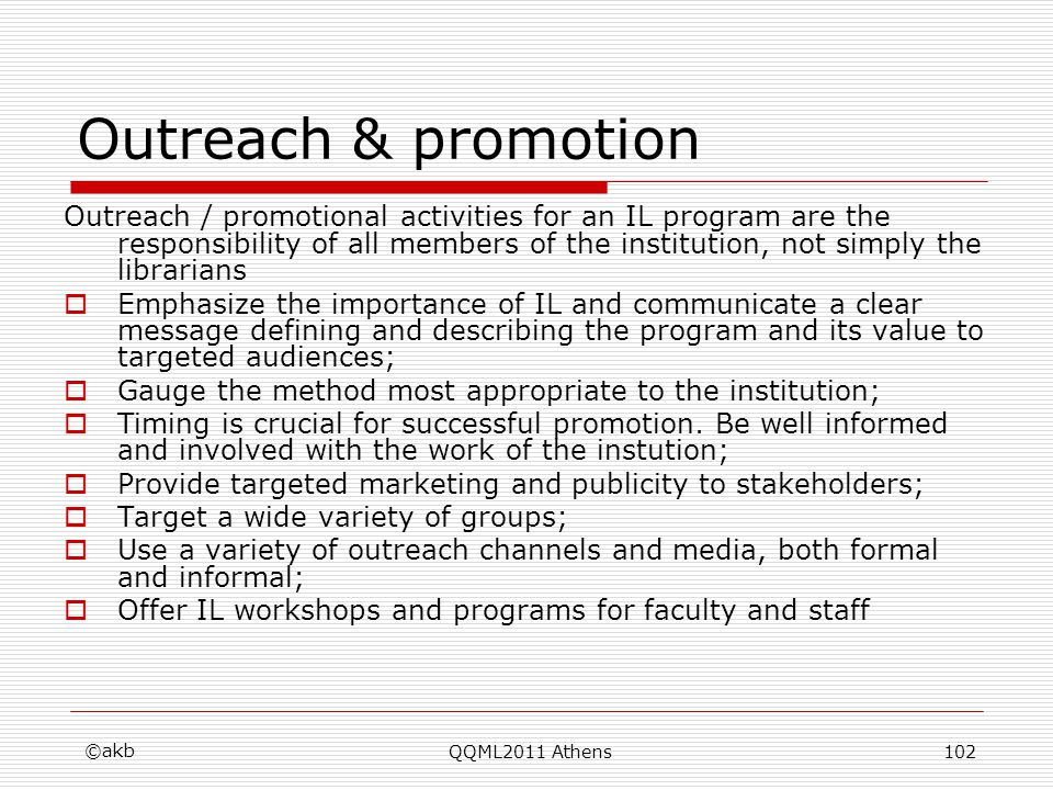 Outreach & promotion Outreach / promotional activities for an IL program are the responsibility of all members of the institution, not simply the libr