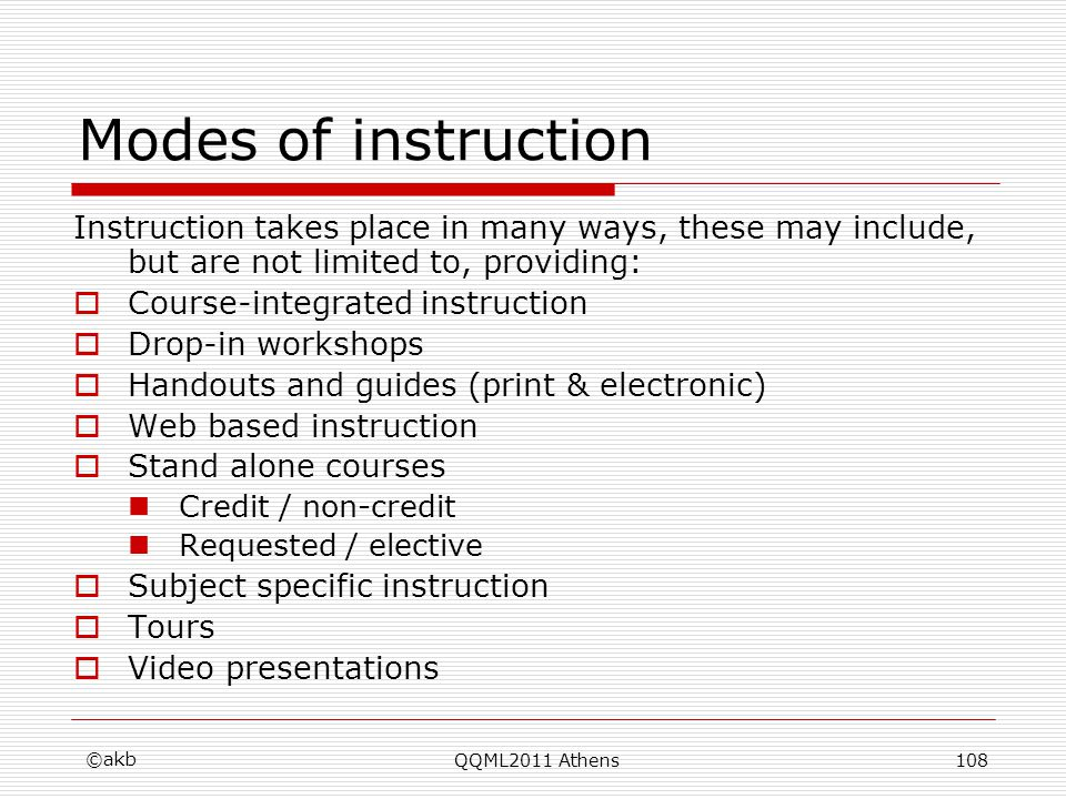Modes of instruction Instruction takes place in many ways, these may include, but are not limited to, providing: Course-integrated instruction Drop-in
