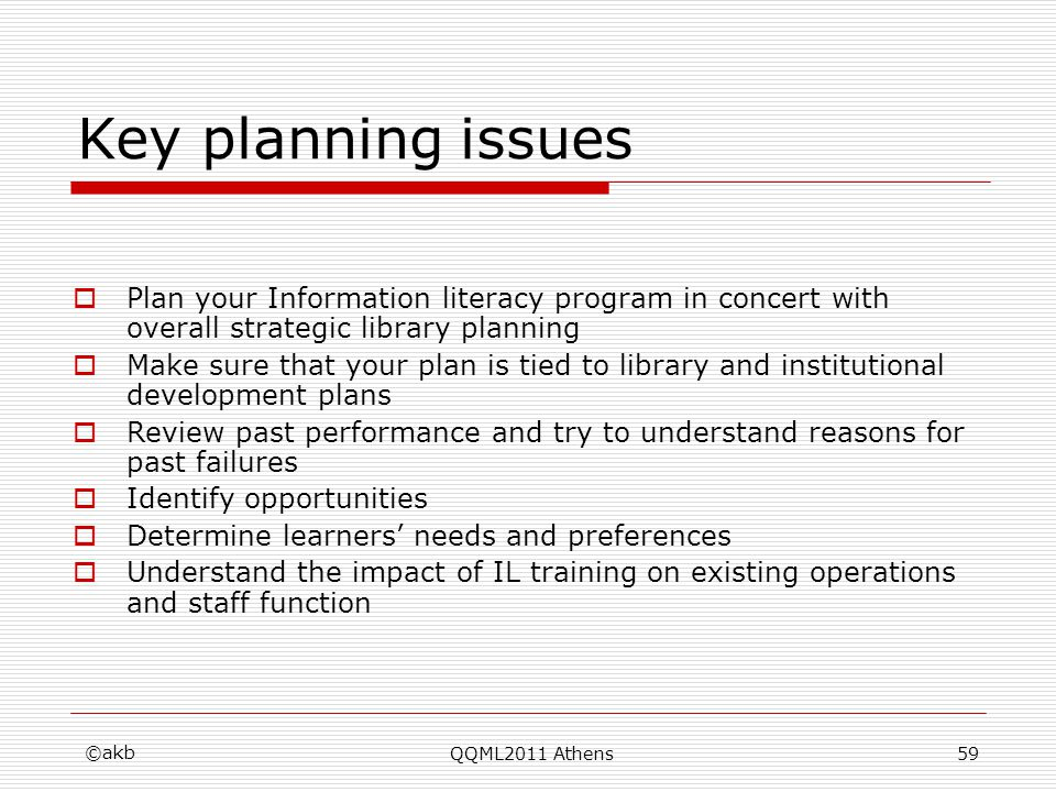 Key planning issues Plan your Information literacy program in concert with overall strategic library planning Make sure that your plan is tied to libr