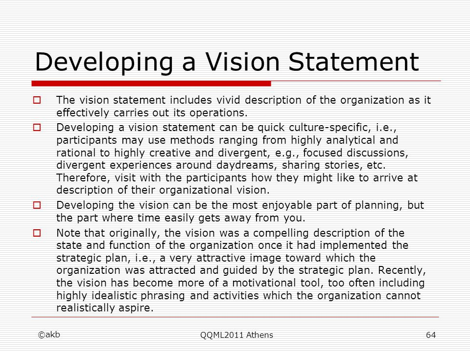 Developing a Vision Statement The vision statement includes vivid description of the organization as it effectively carries out its operations. Develo