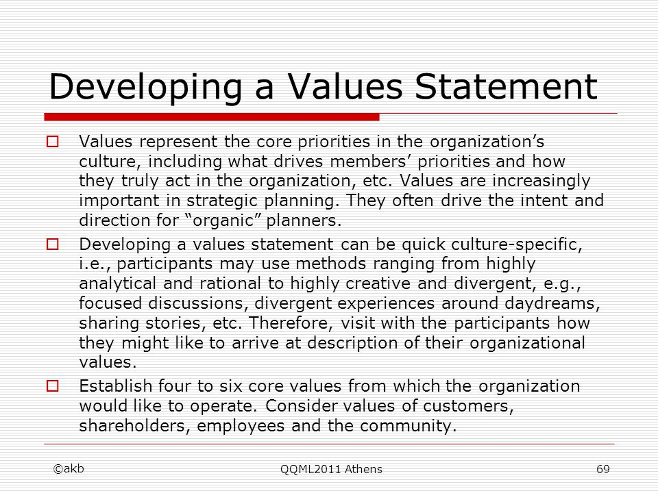 Developing a Values Statement Values represent the core priorities in the organizations culture, including what drives members priorities and how they