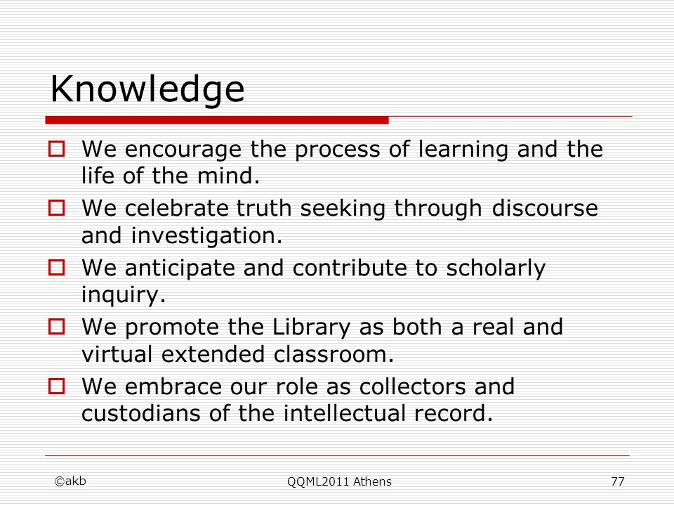 Knowledge We encourage the process of learning and the life of the mind. We celebrate truth seeking through discourse and investigation. We anticipate