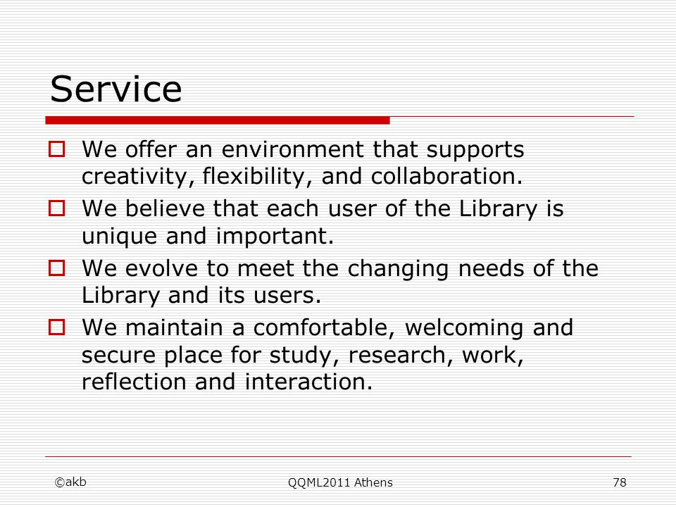 Service We offer an environment that supports creativity, flexibility, and collaboration. We believe that each user of the Library is unique and impor