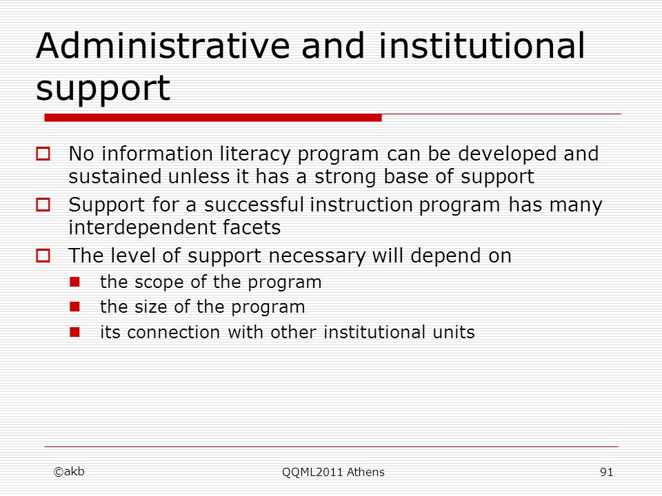 Administrative and institutional support No information literacy program can be developed and sustained unless it has a strong base of support Support