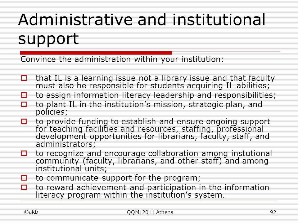 Administrative and institutional support Convince the administration within your institution: that IL is a learning issue not a library issue and that