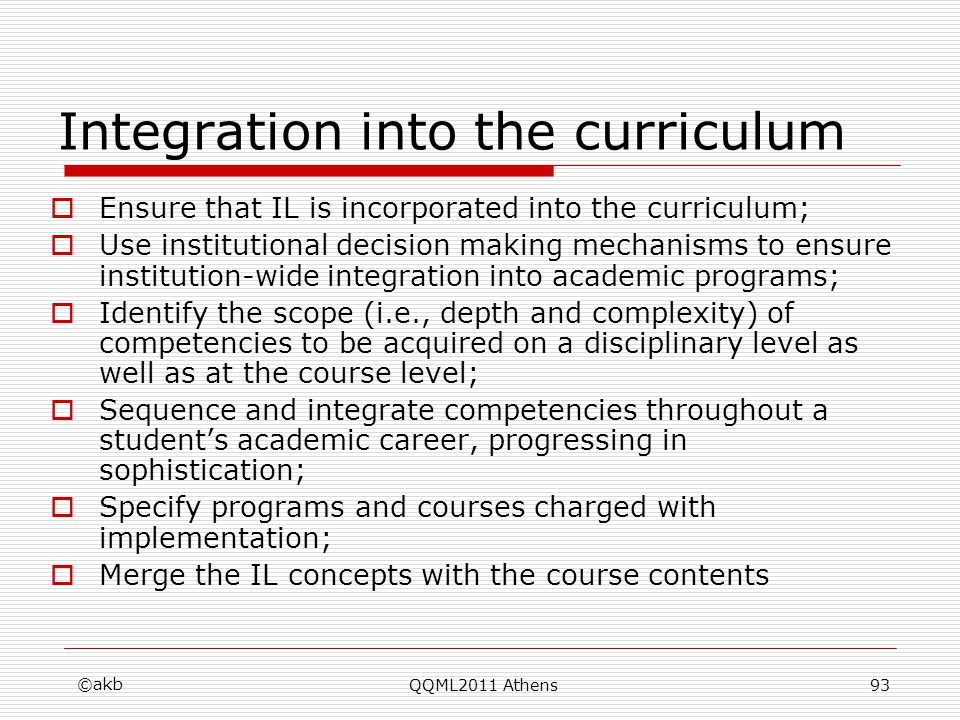 Integration into the curriculum Ensure that IL is incorporated into the curriculum; Use institutional decision making mechanisms to ensure institution