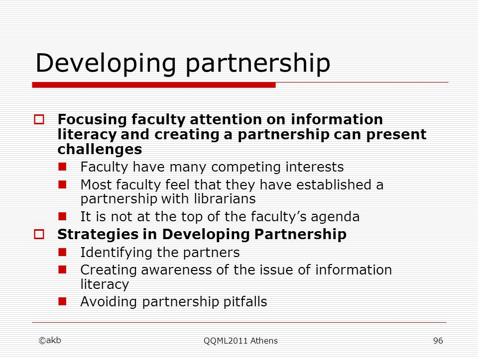Developing partnership Focusing faculty attention on information literacy and creating a partnership can present challenges Faculty have many competin
