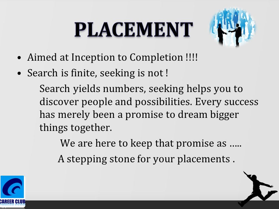 Aimed at Inception to Completion !!!. Search is finite, seeking is not .