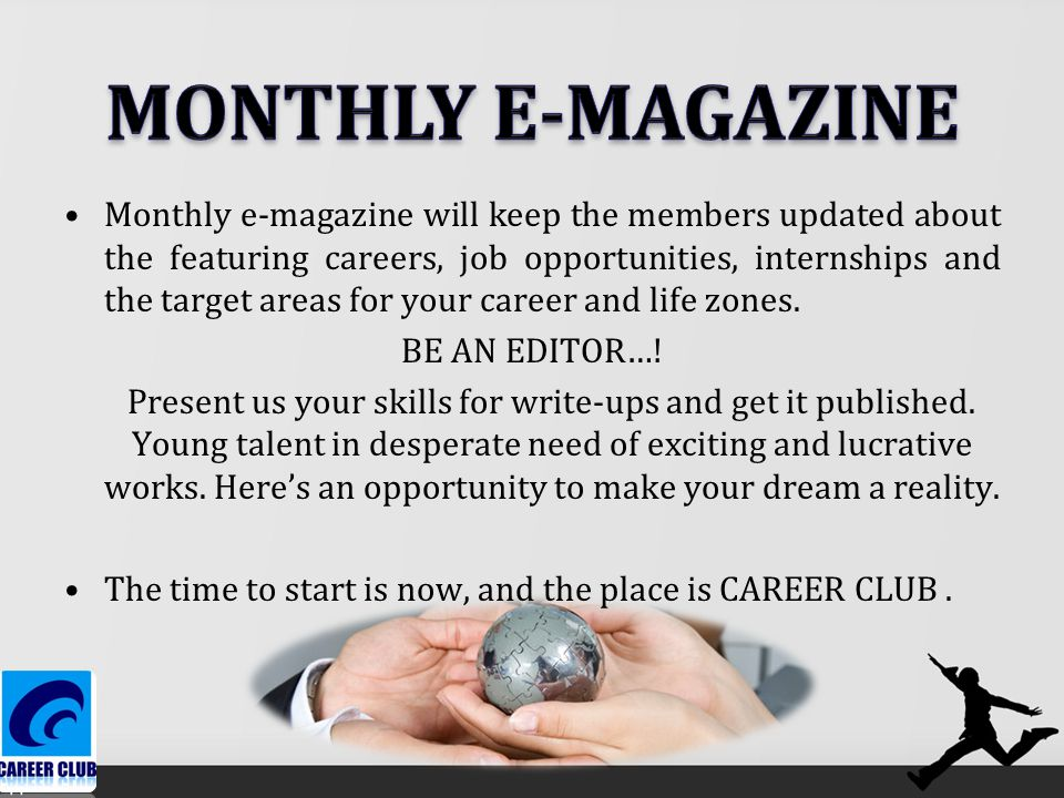 Monthly e-magazine will keep the members updated about the featuring careers, job opportunities, internships and the target areas for your career and life zones.