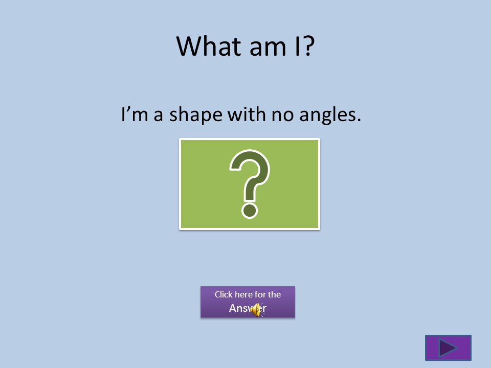 What am I? I have 2 pairs of equal sides 4 right angles Click here for the Answer