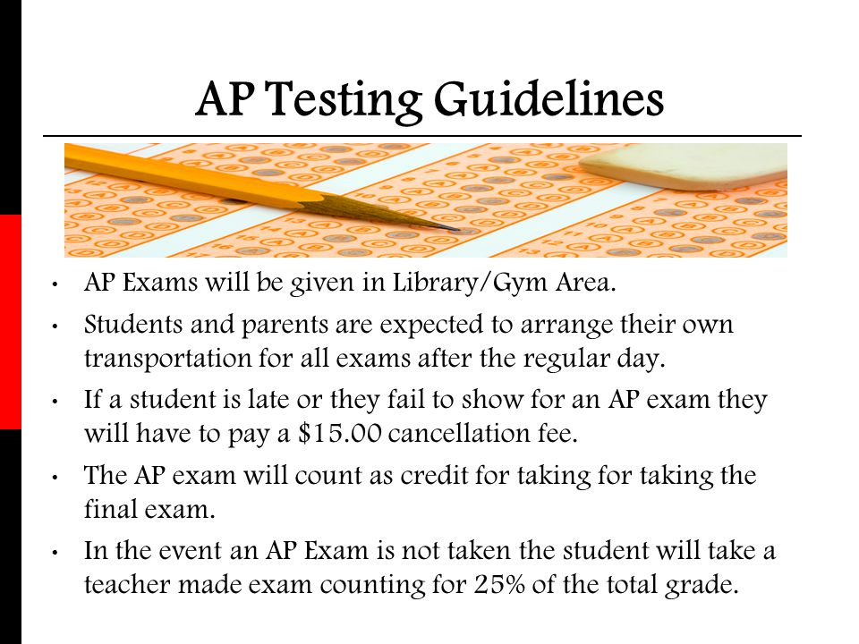AP Testing Guidelines AP Exams will be given in Library/Gym Area. Students and parents are expected to arrange their own transportation for all exams