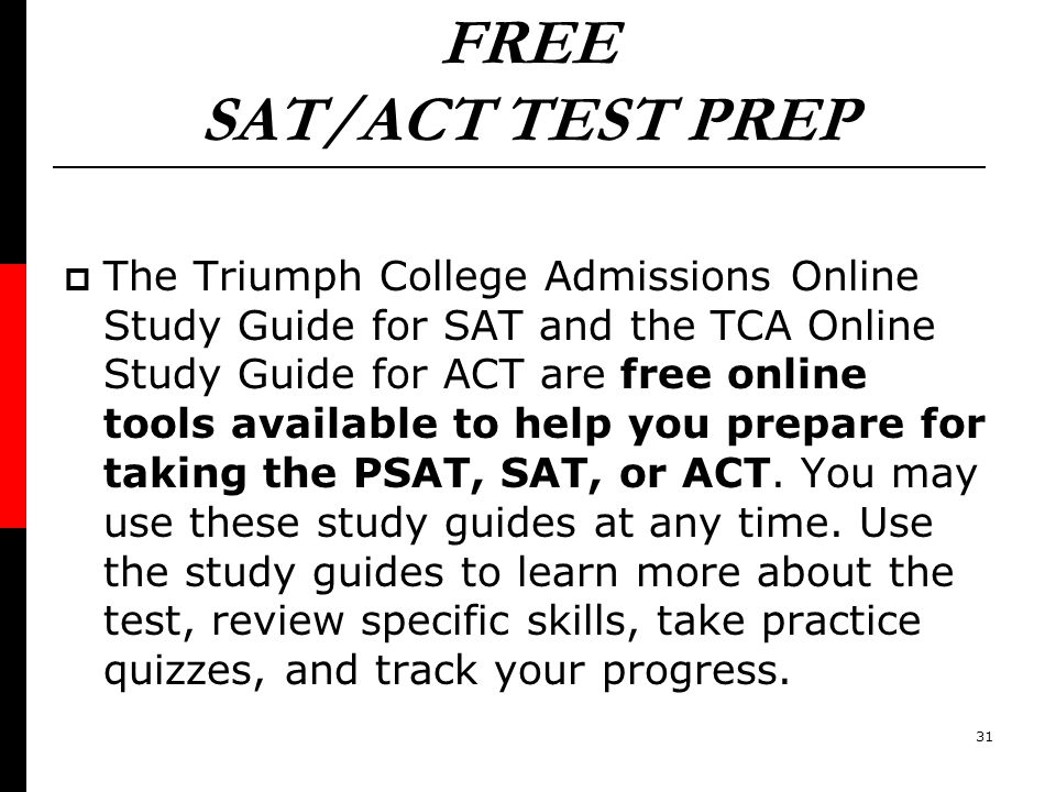 FREE SAT/ACT TEST PREP The Triumph College Admissions Online Study Guide for SAT and the TCA Online Study Guide for ACT are free online tools availabl