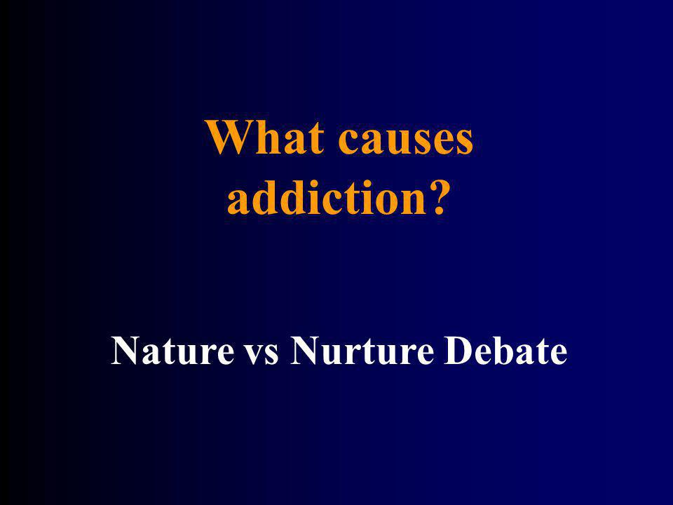 What causes addiction? Nature vs Nurture Debate