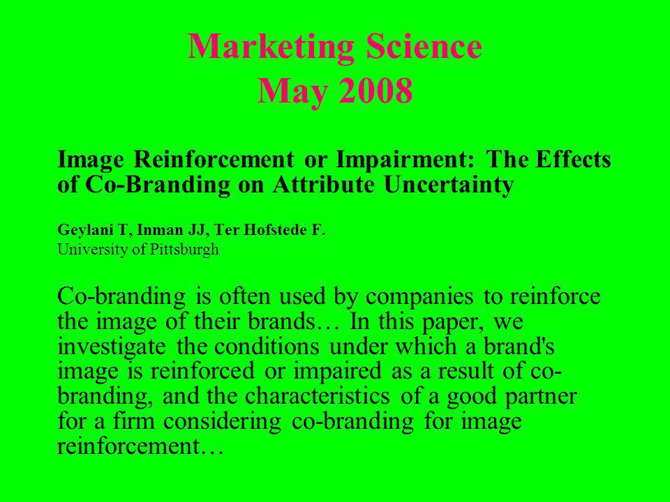 Marketing Science May 2008 Image Reinforcement or Impairment: The Effects of Co-Branding on Attribute Uncertainty Geylani T, Inman JJ, Ter Hofstede F.