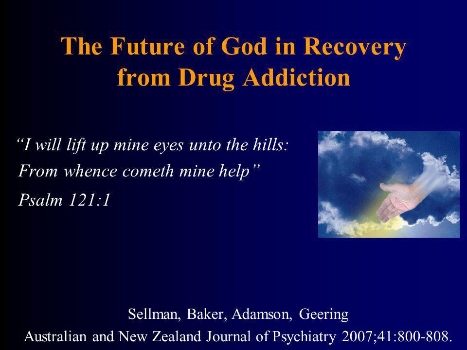 The Future of God in Recovery from Drug Addiction I will lift up mine eyes unto the hills: From whence cometh mine help Psalm 121:1 Sellman, Baker, Ad