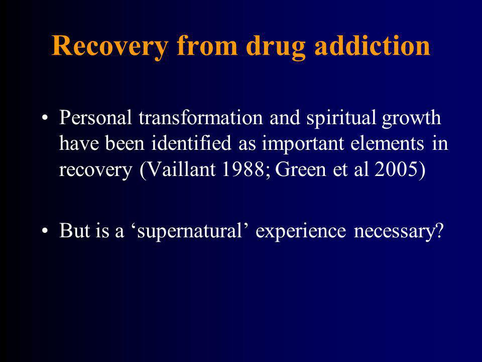 Recovery from drug addiction Personal transformation and spiritual growth have been identified as important elements in recovery (Vaillant 1988; Green