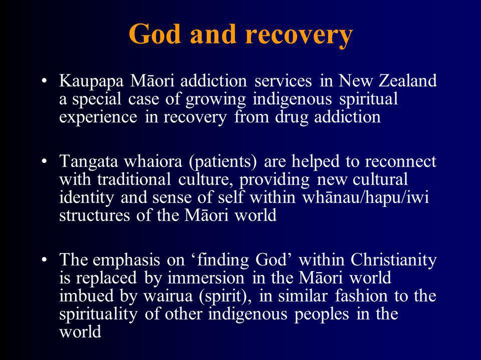 God and recovery Kaupapa Māori addiction services in New Zealand a special case of growing indigenous spiritual experience in recovery from drug addic