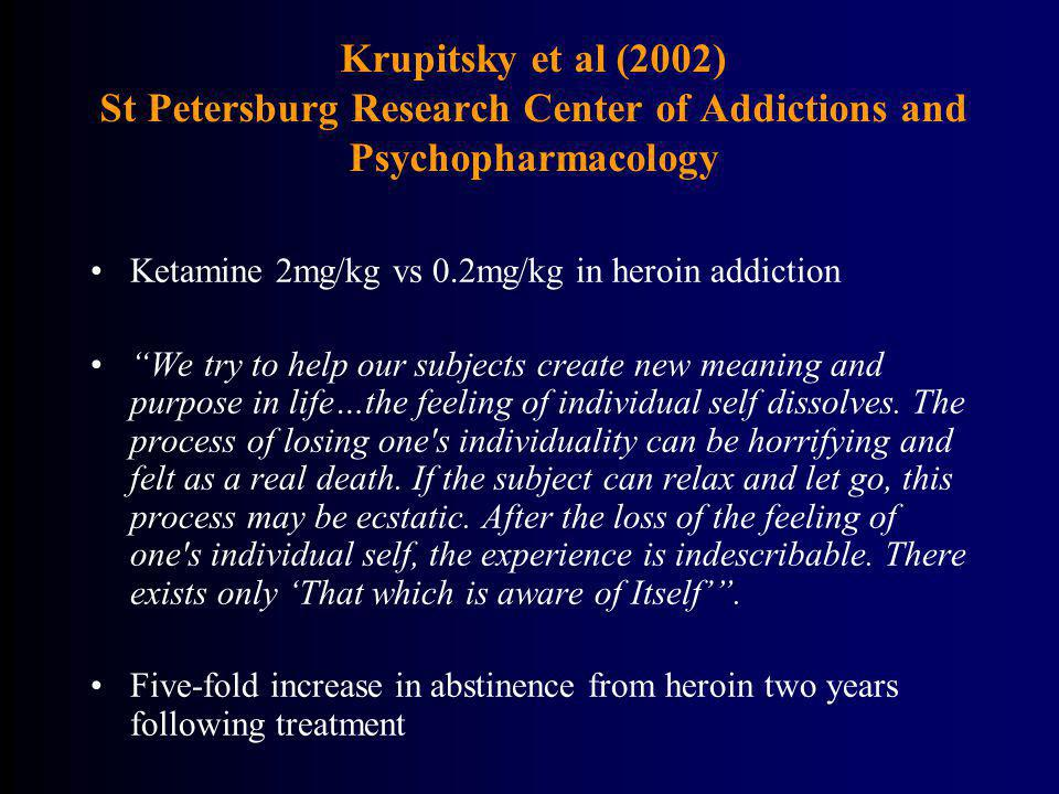 Krupitsky et al (2002) St Petersburg Research Center of Addictions and Psychopharmacology Ketamine 2mg/kg vs 0.2mg/kg in heroin addiction We try to he