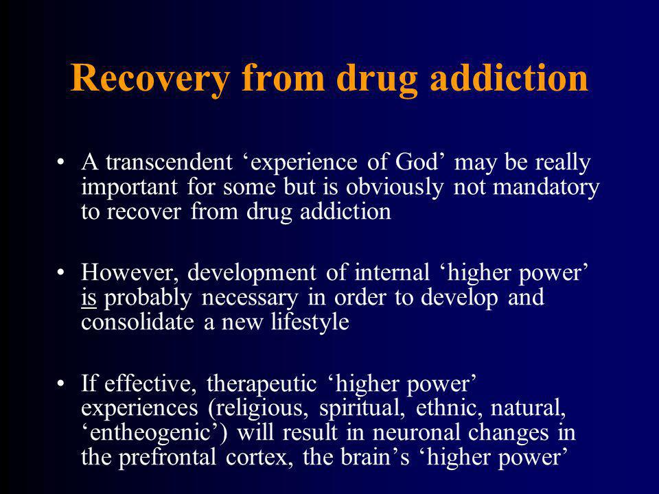 Recovery from drug addiction A transcendent experience of God may be really important for some but is obviously not mandatory to recover from drug add