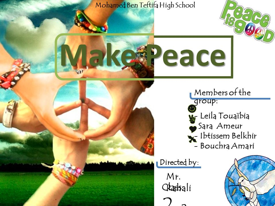 Members of the group: - Leila Touaïbia Sara Ameur - Ibtissem Belkhir - Bouchra Amari Make Peace Mr.