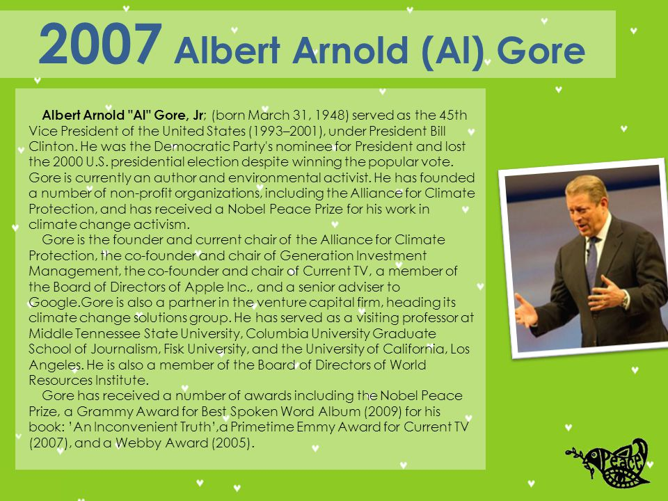 Albert Arnold Al Gore, Jr ; (born March 31, 1948) served as the 45th Vice President of the United States (1993–2001), under President Bill Clinton.