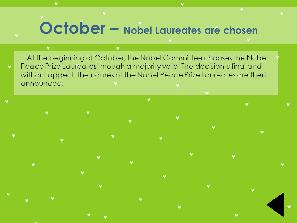 October – Nobel Laureates are chosen At the beginning of October, the Nobel Committee chooses the Nobel Peace Prize Laureates through a majority vote.