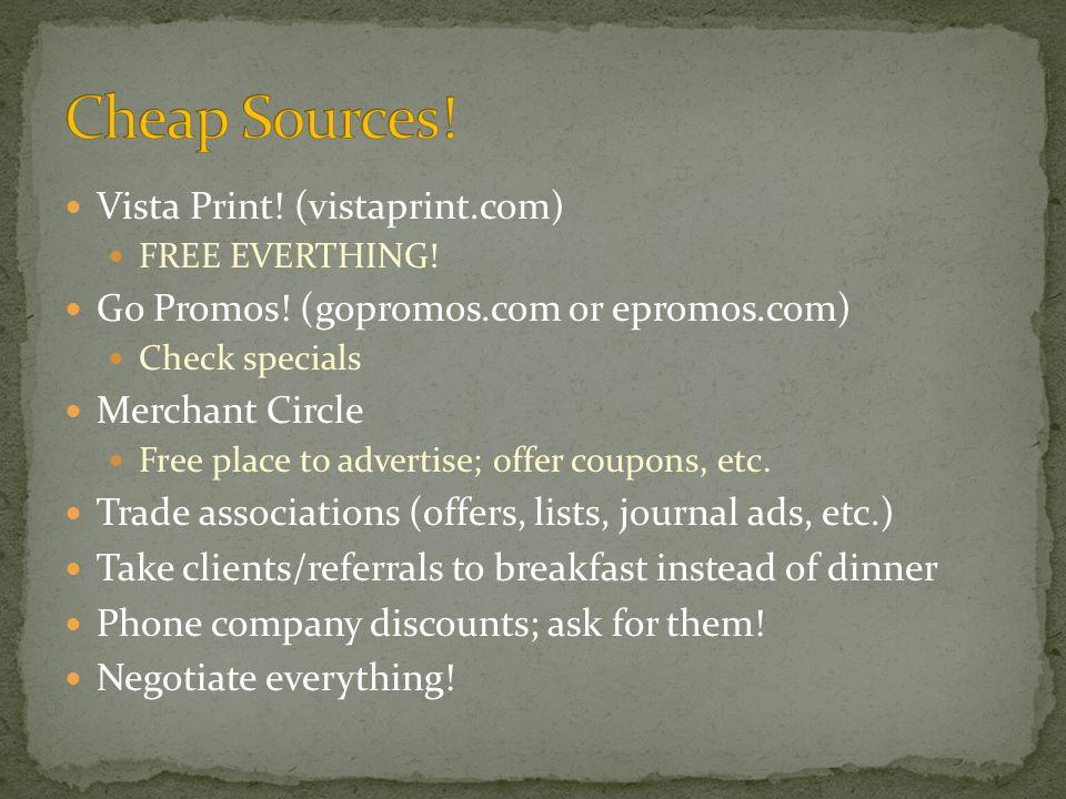 Vista Print! (vistaprint.com) FREE EVERTHING! Go Promos! (gopromos.com or epromos.com) Check specials Merchant Circle Free place to advertise; offer c