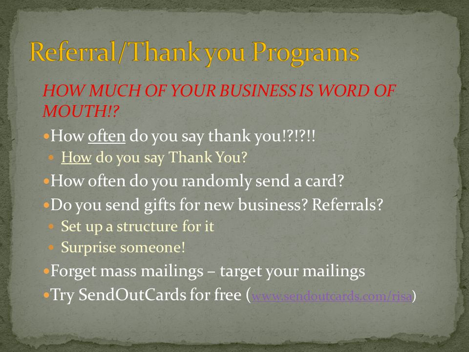 HOW MUCH OF YOUR BUSINESS IS WORD OF MOUTH!. How often do you say thank you!?!?!.