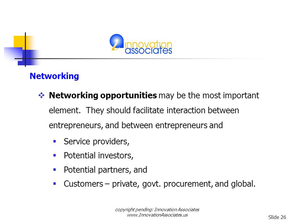 copyright pending: Innovation Associates www.InnovationAssociates.us Slide 26 Networking opportunities may be the most important element.