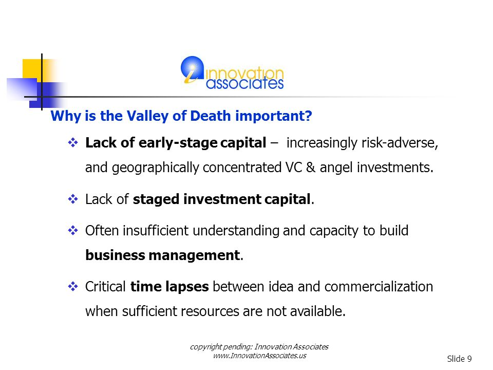 copyright pending: Innovation Associates www.InnovationAssociates.us Slide 9 Why is the Valley of Death important.