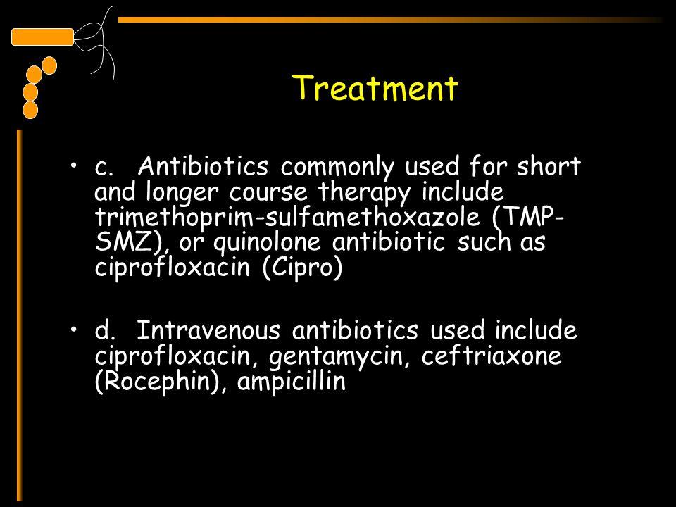 Treatment c.Antibiotics commonly used for short and longer course therapy include trimethoprim-sulfamethoxazole (TMP- SMZ), or quinolone antibiotic su