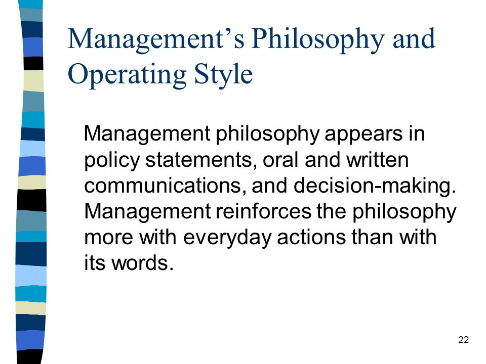 Managements Philosophy and Operating Style Management philosophy appears in policy statements, oral and written communications, and decision-making.