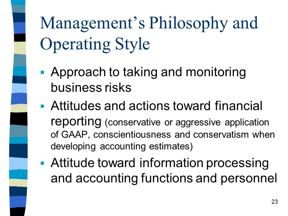 Managements Philosophy and Operating Style Approach to taking and monitoring business risks Attitudes and actions toward financial reporting (conserva
